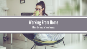 working from home - breaks