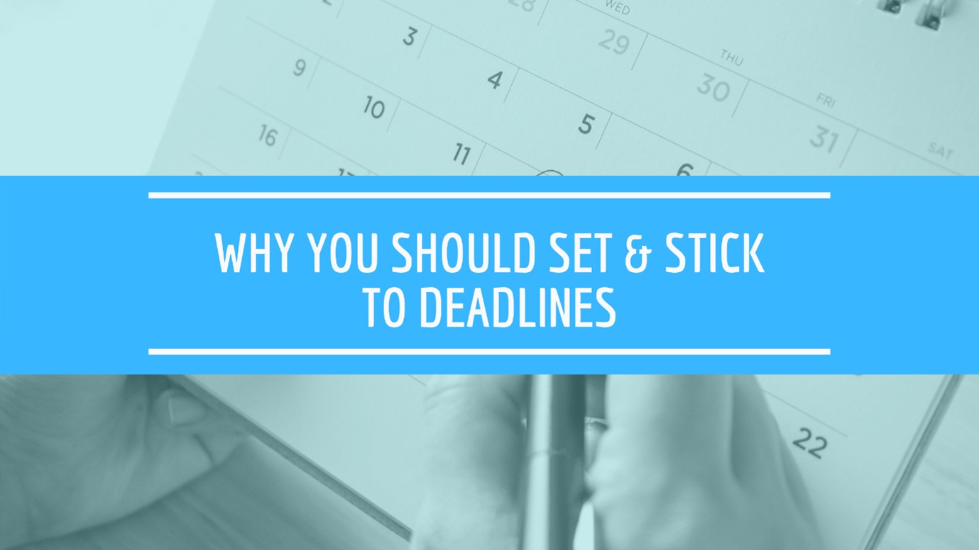 why you should set and stick to deadlines