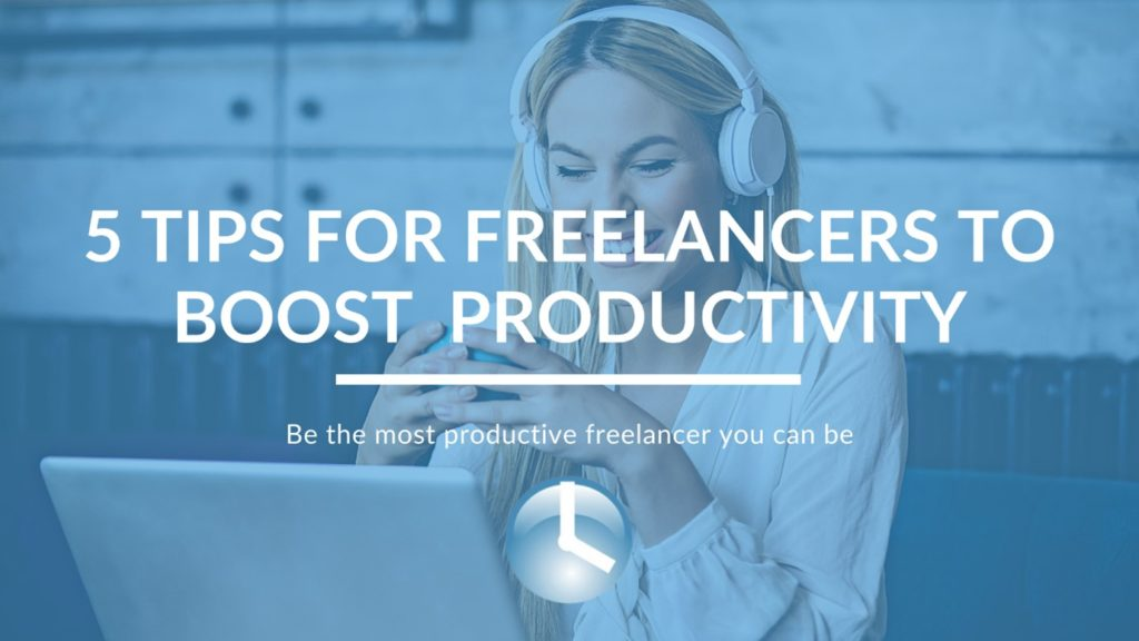 5 Tips For Freelancers To Boost Productivity