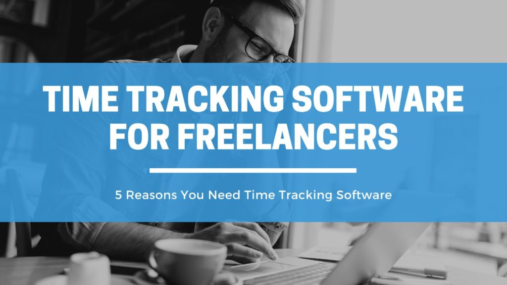 5 Reasons Freelancers Should Be Using Time Tracking Software