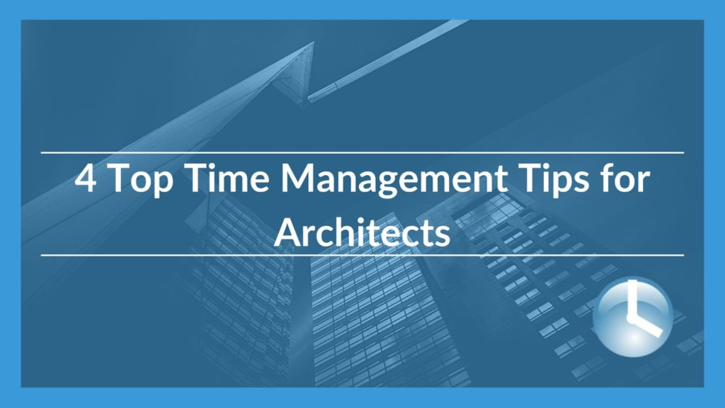4 Top Time Management Tips for Architects
